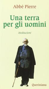 Foto Cover di Una terra per gli uomini. Meditazioni, Libro di Abbé Pierre, edito da Queriniana