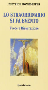 Libro Lo straordinario si fa evento. Croce e risurrezione Dietrich Bonhoeffer