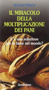 Libro Il miracolo della moltiplicazione dei pani. C'è una soluzione per la fame nel mondo? Rudolf C. Pesch