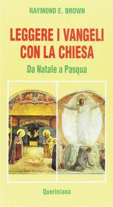 Foto Cover di Leggere i Vangeli con la Chiesa. Da Natale a Pasqua, Libro di Raymond E. Brown, edito da Queriniana