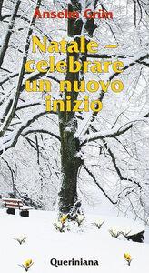 Foto Cover di Natale. Celebrare un nuovo inizio. Festa tra i tempi, Libro di Anselm Grün, edito da Queriniana