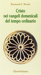 Libro Cristo nei vangeli domenicali del tempo ordinario. Note e commenti ai brani evangelici delle domeniche del tempo ordinario nel ciclo liturgico triennale Raymond E. Brown