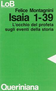 Foto Cover di Isaia 1-39. L'occhio del profeta sugli eventi della storia, Libro di Felice Montagnini, edito da Queriniana