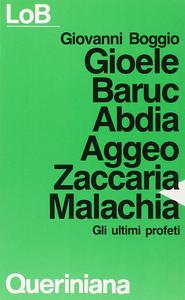Libro Gioele Baruc Abdia Aggeo Zaccaria Malachia. Gli ultimi profeti Giovanni Boggio