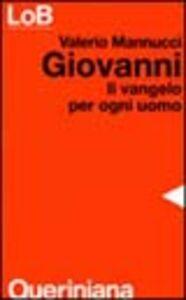 Foto Cover di Giovanni. Il Vangelo per ogni uomo, Libro di Valerio Mannucci, edito da Queriniana