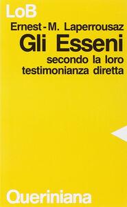 Foto Cover di Gli esseni secondo la loro testimonianza diretta, Libro di Ernest M. Laperrousaz, edito da Queriniana