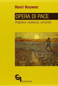 Libro Opera di pace. Preghiera, resistenza, comunità Henri J. Nouwen