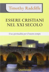 Libro Essere cristiani nel XXI secolo. Una spiritualità per il nostro tempo Timothy Radcliffe