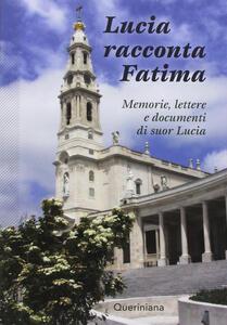 Lucia racconta Fatima. Memorie, lettere e documenti di suor Lucia
