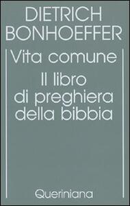 Edizione critica delle opere di D. Bonhoeffer. Vol. 5: Vita comune. Il libro di preghiera della Bibbia.