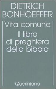 Foto Cover di Edizione critica delle opere di D. Bonhoeffer. Vol. 5: Vita comune. Il libro di preghiera della Bibbia., Libro di Dietrich Bonhoeffer, edito da Queriniana