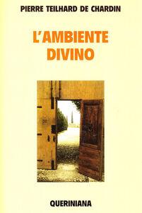 Libro L' ambiente divino. Saggio di vita interiore Pierre Teilhard de Chardin