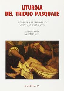 Libro Liturgia del triduo pasquale. Messale, lezionario, liturgia delle ore Luigi Della Torre