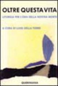 Foto Cover di Oltre questa vita. Liturgia per l'ora della nostra morte, Libro di Luigi Della Torre, edito da Queriniana