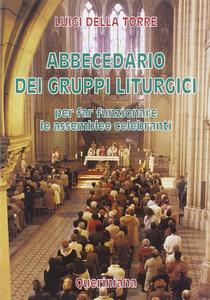 Libro Abbecedario dei gruppi liturgici. Per far funzionare le assemblee celebranti Luigi Della Torre