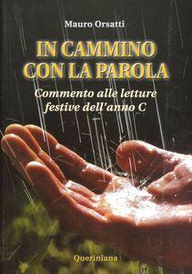 Libro In cammino con la parola. Commento alle letture festive dell'Anno C Mauro Orsatti