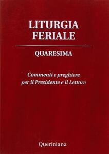 Libro Liturgia feriale. Quaresima. Commenti e preghiere per il presidente e il lettore