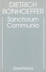 Edizione critica delle opere di D. Bonhoeffer. Vol. 1: Sanctorum communio. Una ricerca dogmatica sulla sociologia della Chiesa.