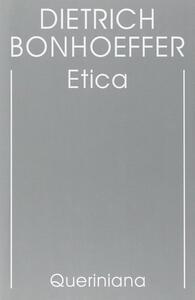 Edizione critica delle opere di D. Bonhoeffer. Vol. 6: Etica.