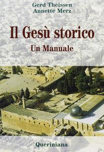 Foto Cover di Il Gesù storico. Un manuale, Libro di Gerd Theissen,Annette Merz, edito da Queriniana