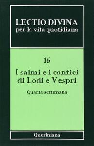 Libro Lectio divina per la vita quotidiana. Vol. 16: I salmi e i cantici di lodi e vespri. Quarta settimana.