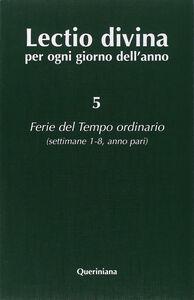 Foto Cover di Lectio divina per ogni giorno dell'anno. Vol. 5: Ferie del tempo ordinario. Settimane 1-8, anno pari., Libro di  edito da Queriniana