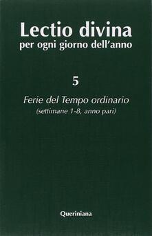 Ilmeglio-delweb.it Lectio divina per ogni giorno dell'anno. Vol. 5: Ferie del tempo ordinario. Settimane 1-8, anno pari. Image