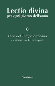 Foto Cover di Lectio divina per ogni giorno dell'anno. Vol. 8: Ferie del tempo ordinario. Settimane 26-34, anno pari., Libro di  edito da Queriniana