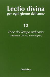 Lectio divina per ogni giorno dell'anno. Vol. 12: Ferie del tempo ordinario. Settimane 26-34, anno dispari.