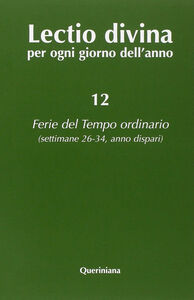 Foto Cover di Lectio divina per ogni giorno dell'anno. Vol. 12: Ferie del tempo ordinario. Settimane 26-34, anno dispari., Libro di  edito da Queriniana