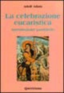Libro La celebrazione eucaristica. Introduzione pastorale Adolf Adam
