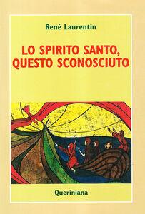 Libro Lo spirito Santo, questo sconosciuto. Scoprire la sua esperienza e la sua persona René Laurentin