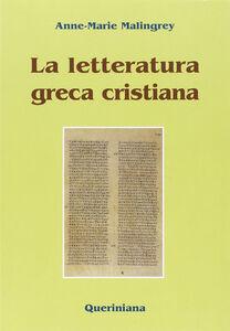 Foto Cover di La letteratura greca cristiana, Libro di Anne-Marie Malingrey, edito da Queriniana