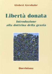 Libro Libertà donata. Introduzione alla dottrina della grazia Gisbert Greshake