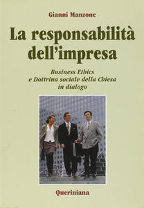La responsabilità dell'impresa. Business ethics e dottrina sociale della Chiesa in dialogo