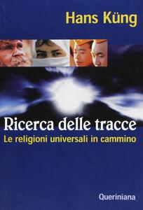 Foto Cover di Ricerca delle tracce. Le religioni universali in cammino, Libro di Hans Küng, edito da Queriniana