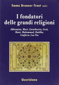 Libro I fondatori delle grandi religioni. Akhenaton, Mosè, Zarathustra, Gesù, Mani, Muhammad, Buddha, Confucio, Lao Tzu