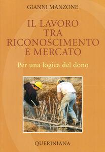 Libro Il lavoro tra riconoscimento e mercato per una logica del dono Gianni Manzone