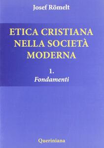 Foto Cover di Etica cristiana nella società moderna. Vol. 1: Fondamenti., Libro di Joseph Römelt, edito da Queriniana