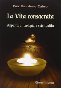 La vita consacrata. Appunti di teologia e spiritualità