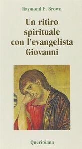 Libro Un ritiro spirituale con l'evangelista Giovanni. «Perché abbiate la vita» Raymond E. Brown