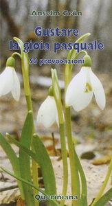 Libro Gustare la gioia pasquale. 50 provocazioni Anselm Grün
