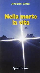 Foto Cover di Nella morte la vita, Libro di Anselm Grün, edito da Queriniana
