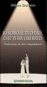 Libro Io sono il tuo Dio, che ti ha liberato. Meditazioni sui dieci comandamenti Alfons Deissler