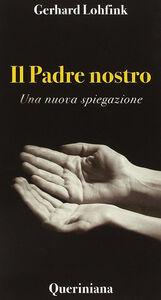 Foto Cover di Il Padre nostro. Una nuova spiegazione, Libro di Gerhard Lohfink, edito da Queriniana