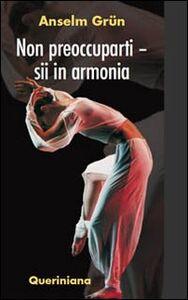 Foto Cover di Non preoccuparti. Sii in armonia, Libro di Anselm Grün, edito da Queriniana