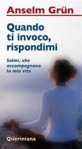 Libro Quando ti invoco, rispondimi. Salmi che accompagnano la mia vita Anselm Grün