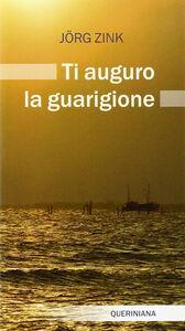 Foto Cover di Ti auguro la guarigione, Libro di Jörg Zink, edito da Queriniana
