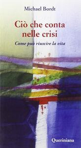Libro Ciò che conta nelle crisi. Come può riuscire la vita Michael Bordt