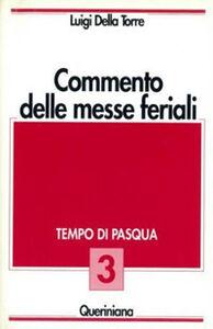 Foto Cover di Commento delle messe feriali. Vol. 3: Tempo di Pasqua., Libro di Luigi Della Torre, edito da Queriniana